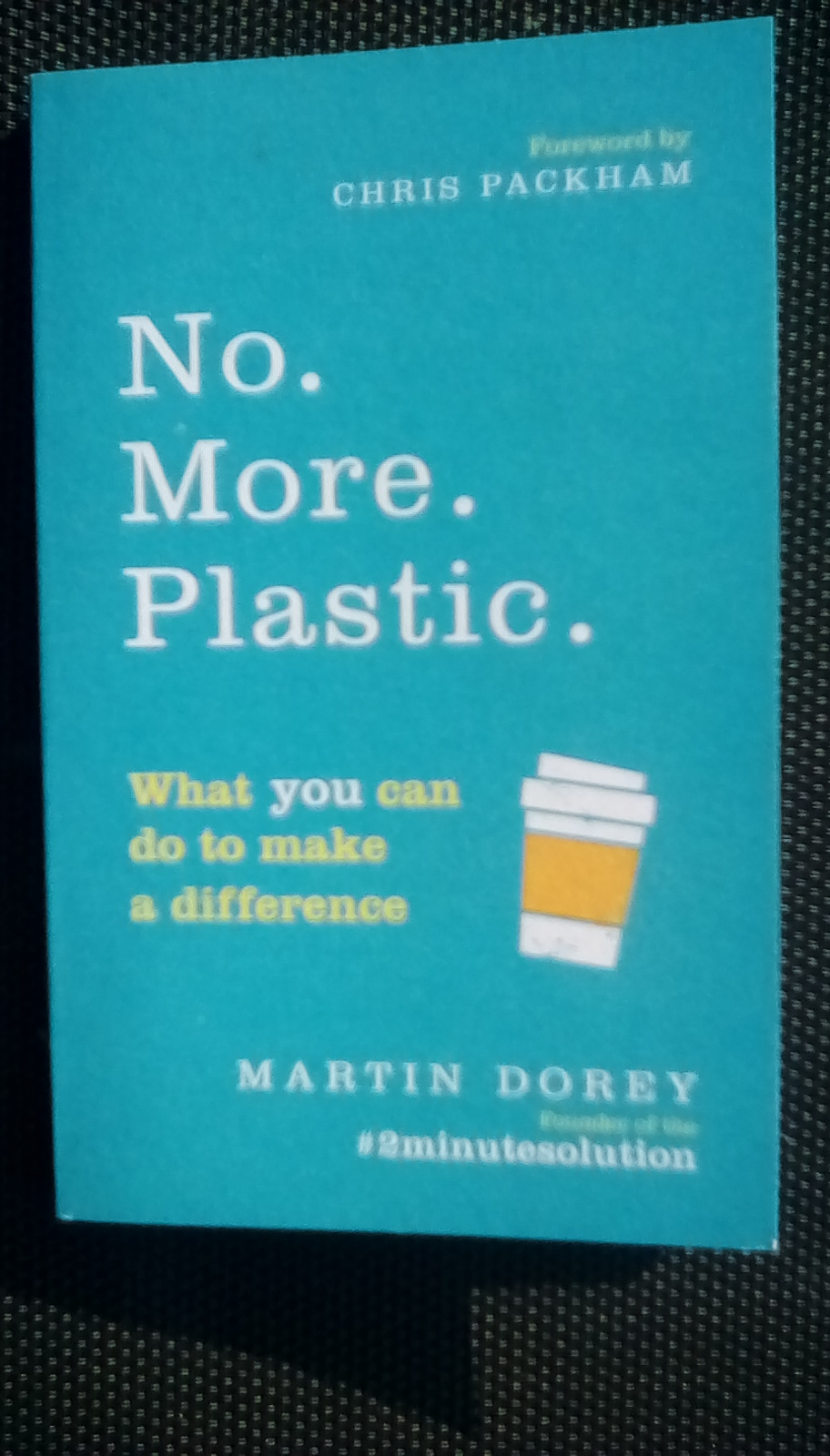 No More Plastic – what you can do to make a difference By Martin Dorey, Chris Packham (foreword) – A Review